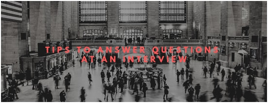 Tips to Answer Questions at an Interview