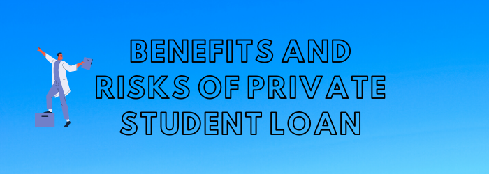 Benefits and Risks of Private Student Loan