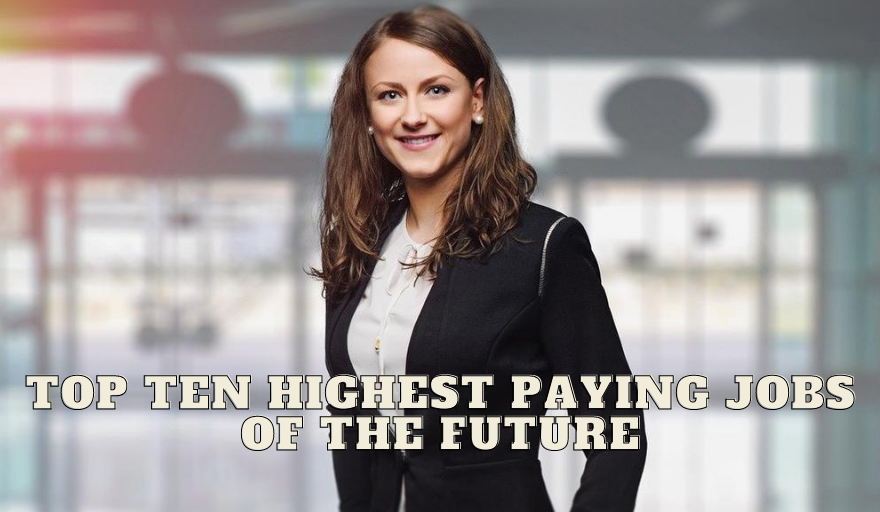 Top Ten Highest Paying Jobs of the Future